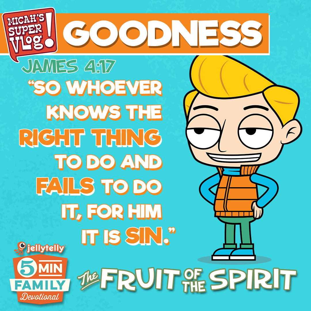 - Goodness - The Fruit Of The Spirit 5 Minute Family Devotional