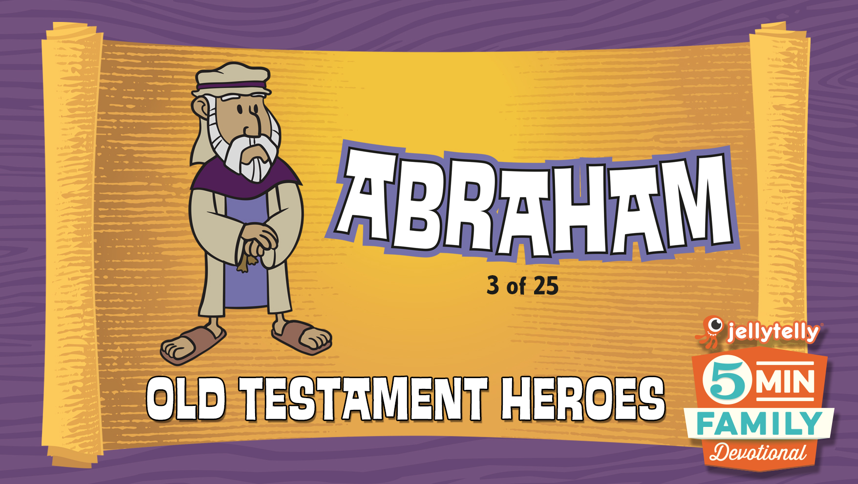 Abraham: Old Testament Heroes - 5 Minute Family Devotional