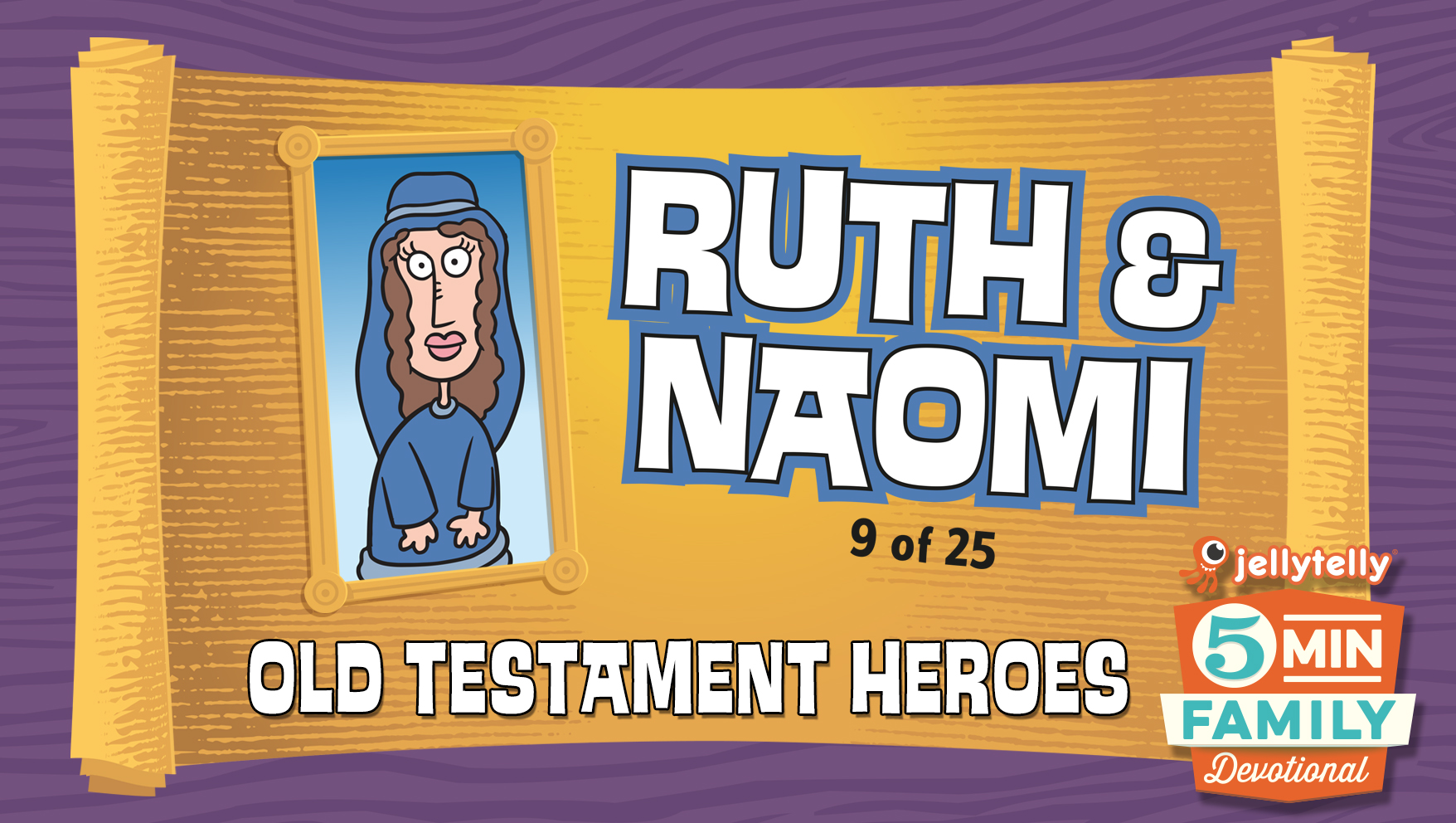 Ruth: Old Testament Heroes - 5 Minute Family Devotional