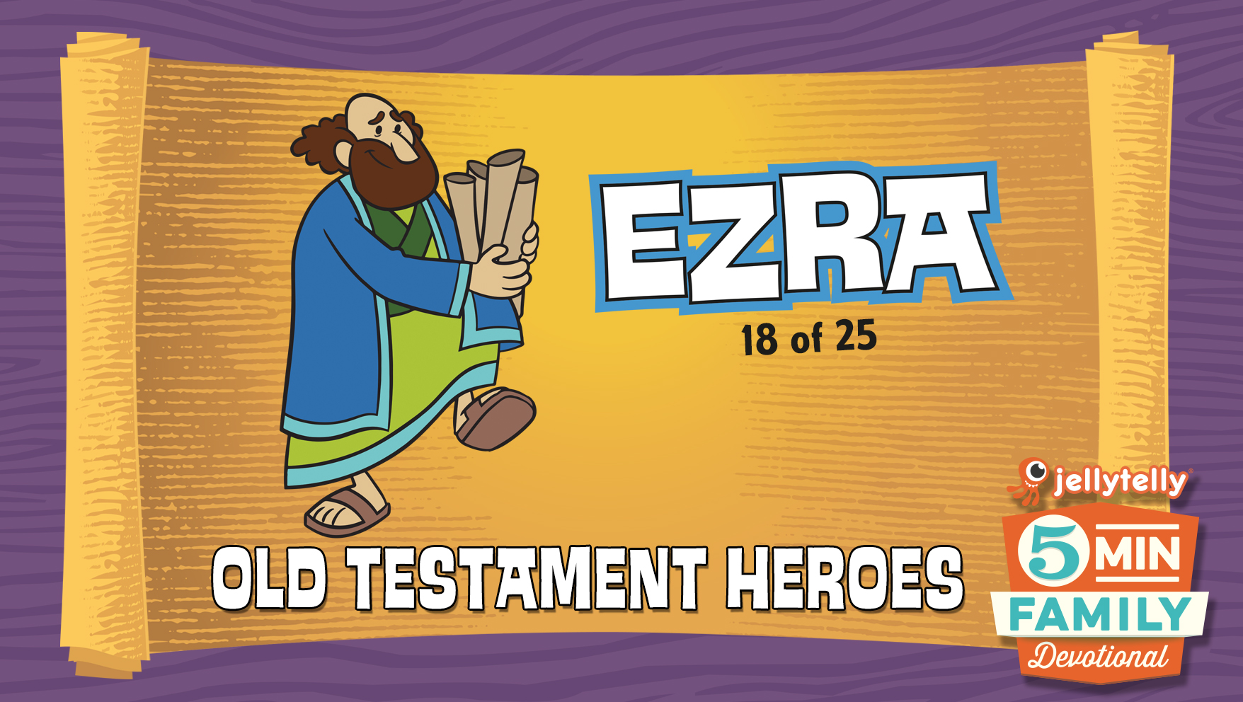 Ezra: Old Testament Heroes - 5 Minute Family Devotional