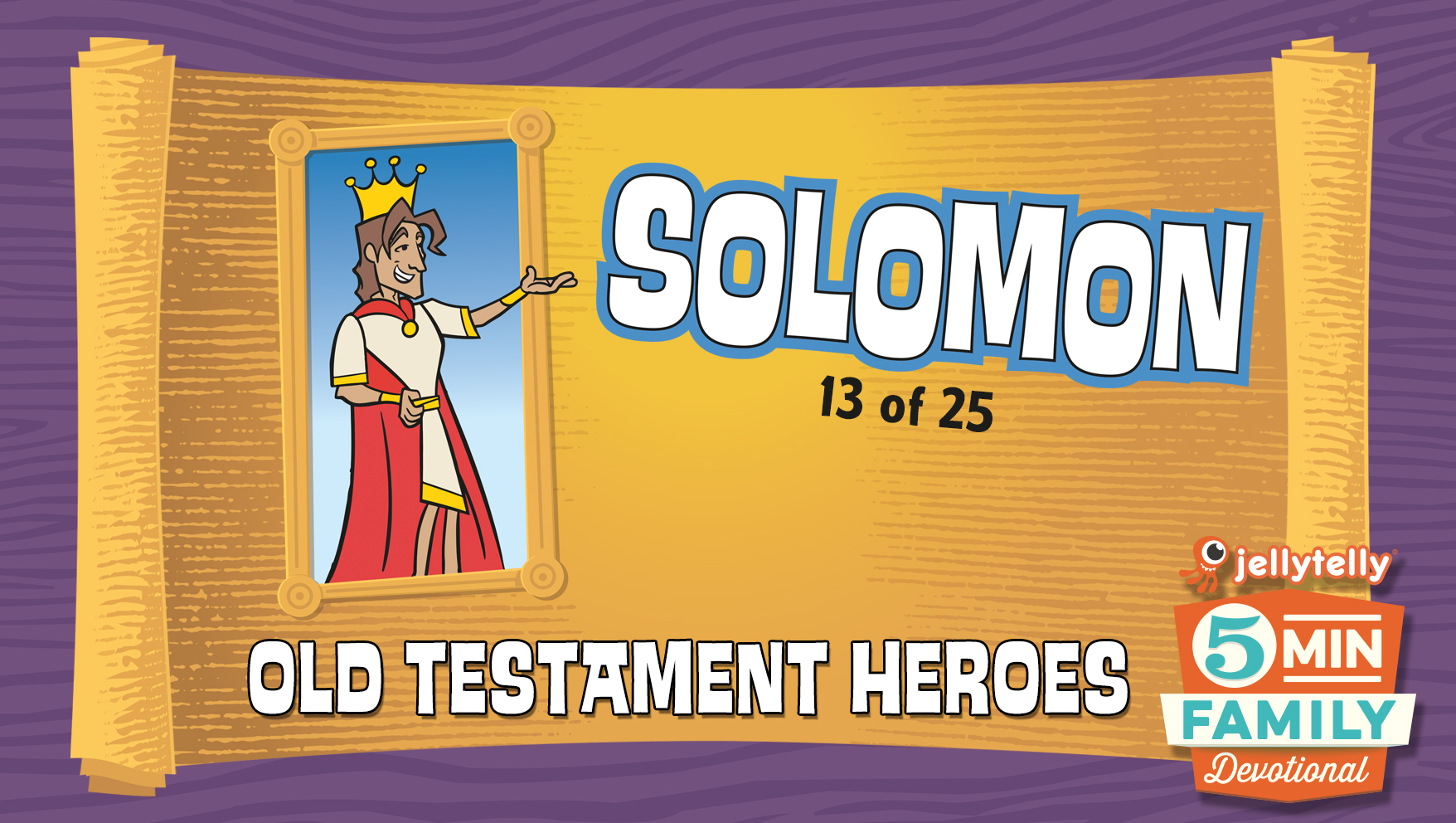 Solomon: Old Testament Heroes - 5 Minute Family Devotional