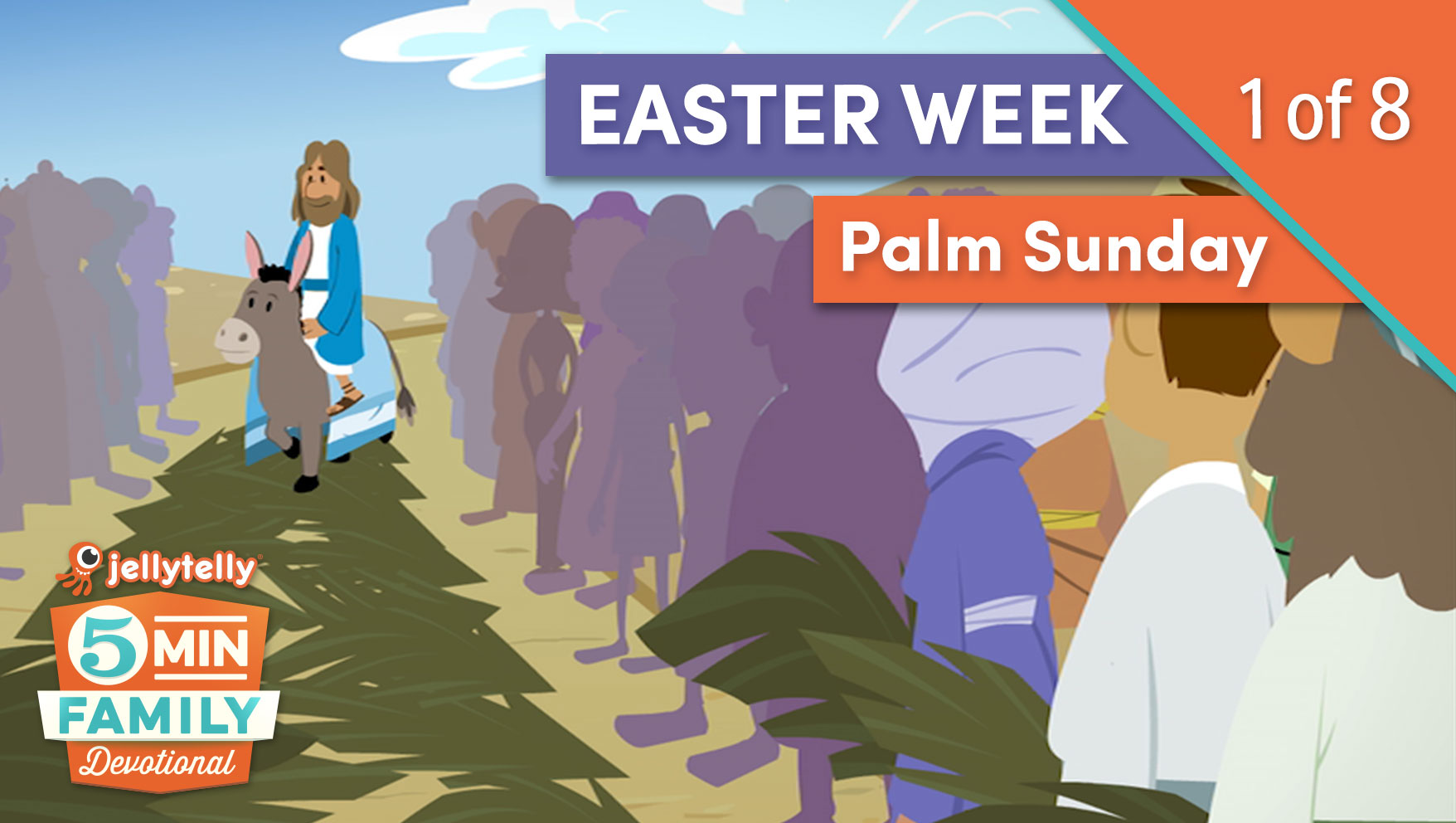 Palm Sunday - Easter 5 Minute Family Devotional