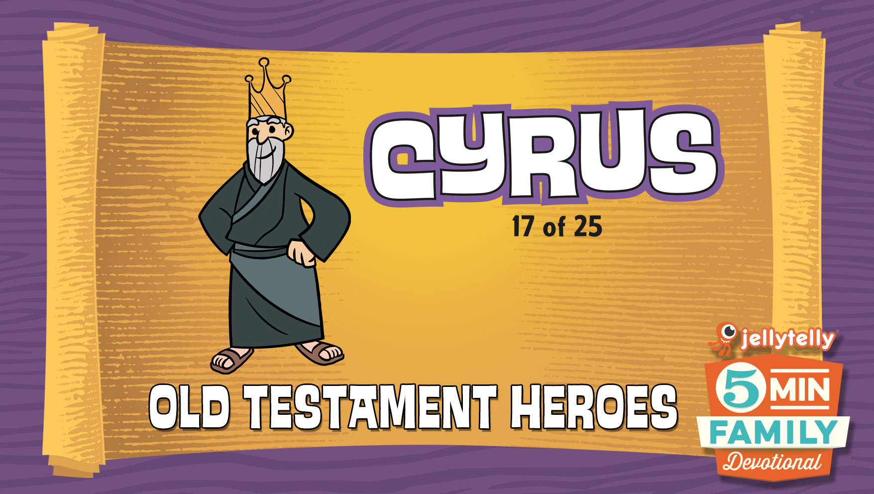 Cyrus: Old Testament Heroes - 5 Minute Family Devotional