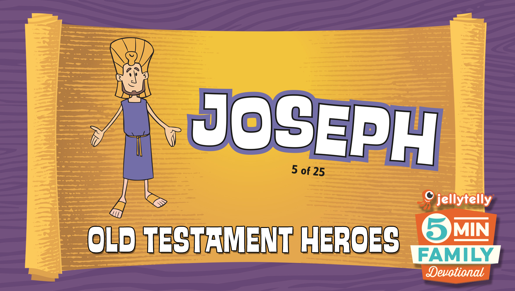 Joseph: Old Testament Heroes - 5 Minute Family Devotional