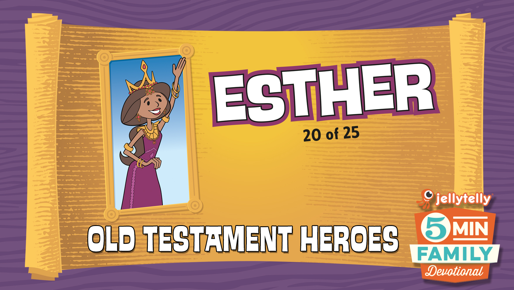 Esther: Old Testament Heroes - 5 Minute Family Devotional
