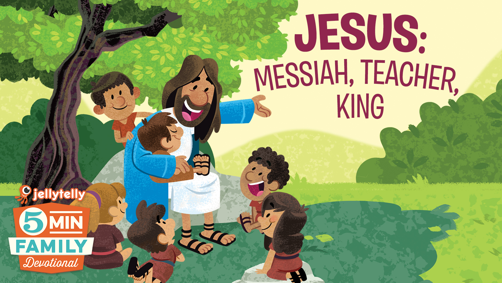 Introducing Jesus: Messiah, Teacher, King! A New 5 Minute Family Devotional Plan
