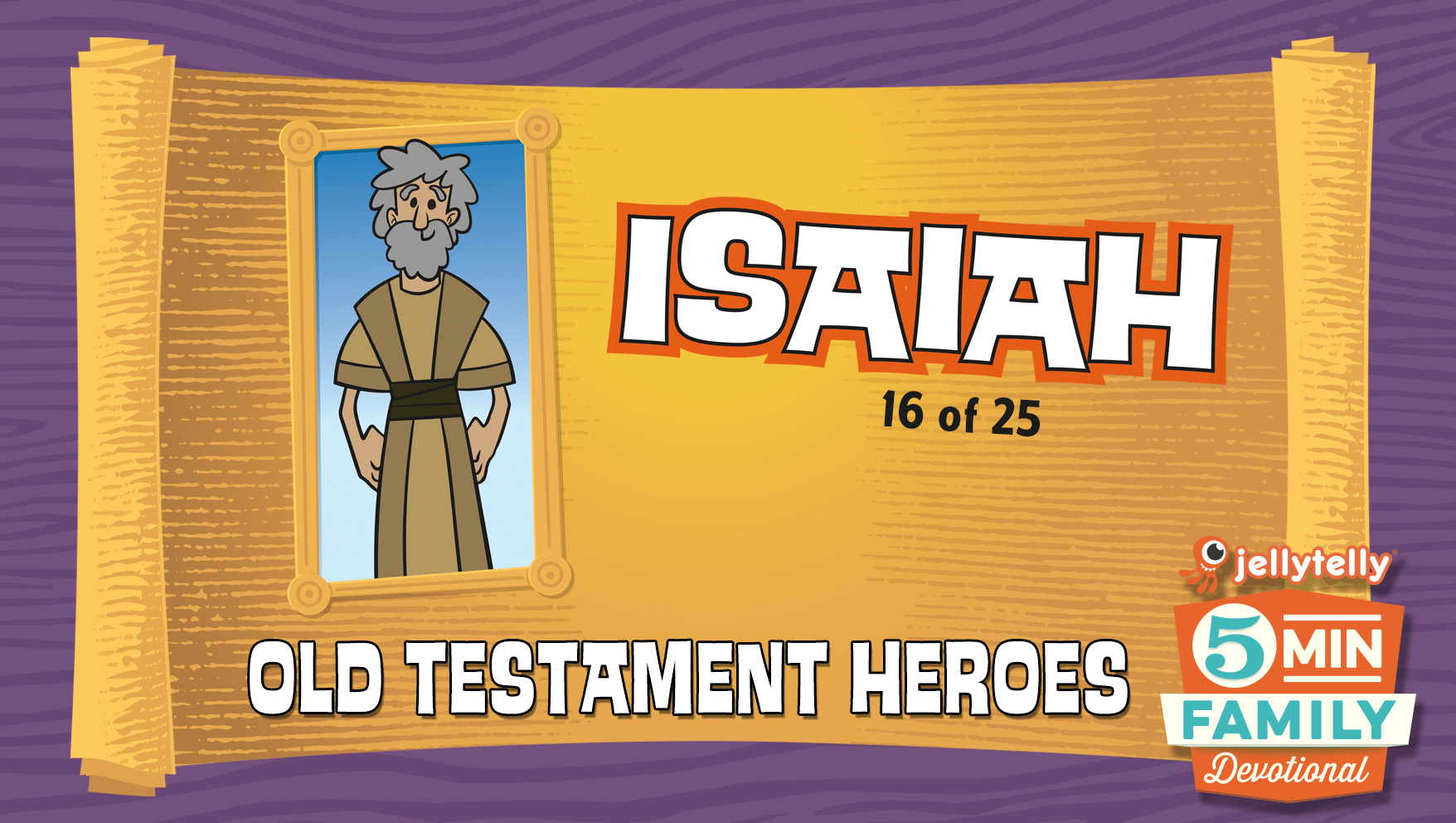 Isaiah: Old Testament Heroes - 5 Minute Family Devotional